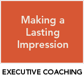 EXECUTIVE COACHING: Making a lasting impression